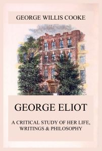 George Eliot; A Critical Study of Her Life, Writings & Philosophy