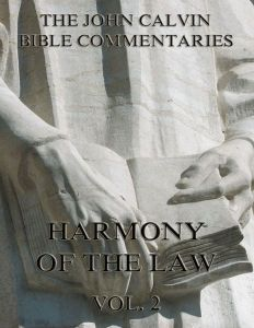 John Calvin's Bible Commentaries On The Harmony Of The Law Vol. 2
