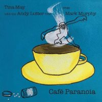 TINA MAY with the ANDY LUTTER Trio sings Mark Murphy -  Café Paranoia