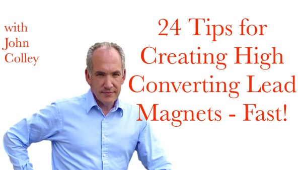 24 Tips for Creating High Converting Lead Magnets - Fast!.001