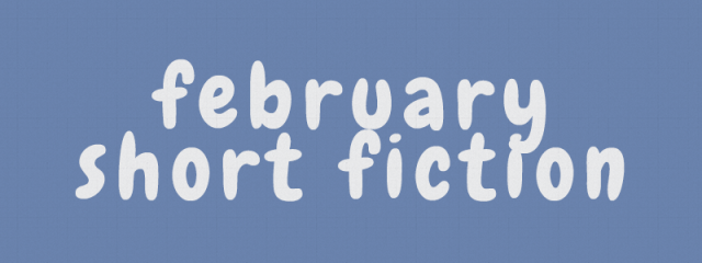 February's Short Fiction Reviews