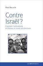 CONTRE ISRAËL ? Comment l'antisionisme est devenu le nouvel antisémitisme