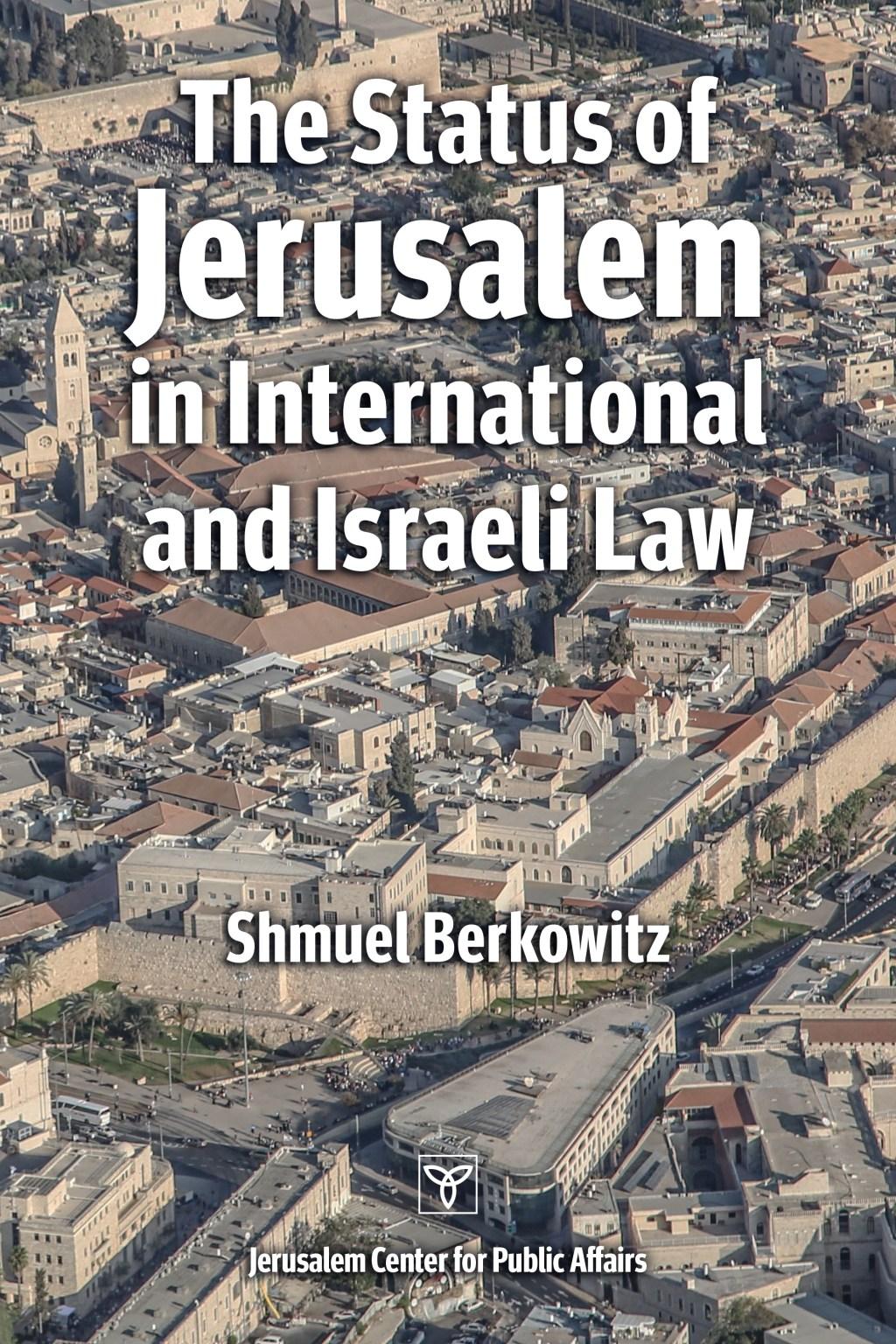 The Status of Jerusalem in International and Israeli Law