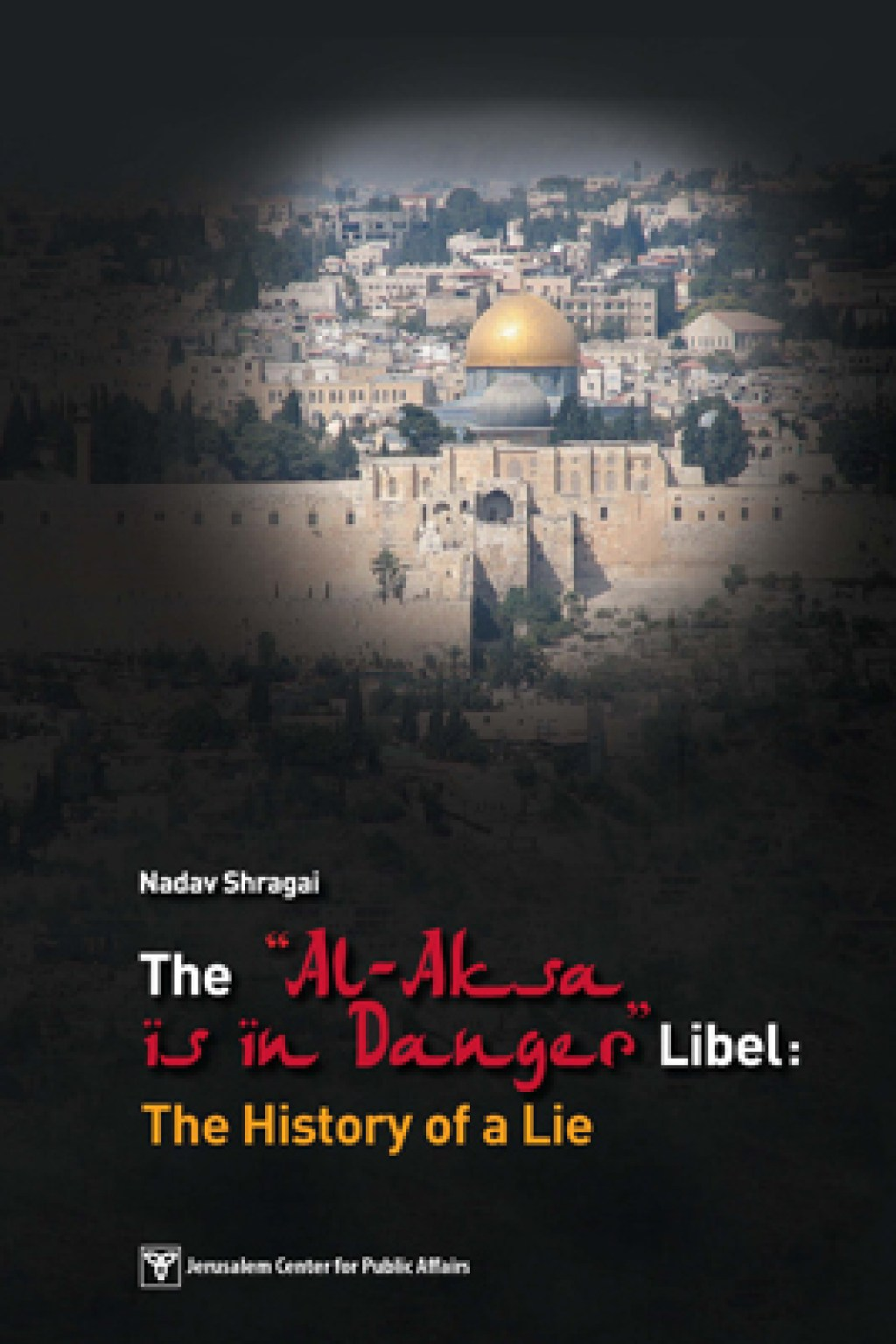 "The ""Al-Aksa Is in Danger"" Libel:<br>The History of a Lie"