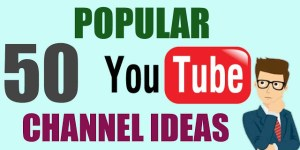 50 Popular Youtube Channel Idea for Beginner [Best Niche 2021]