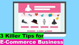3 Killer Tips for E-Commerce Business | How to Start an E-Commerce Business