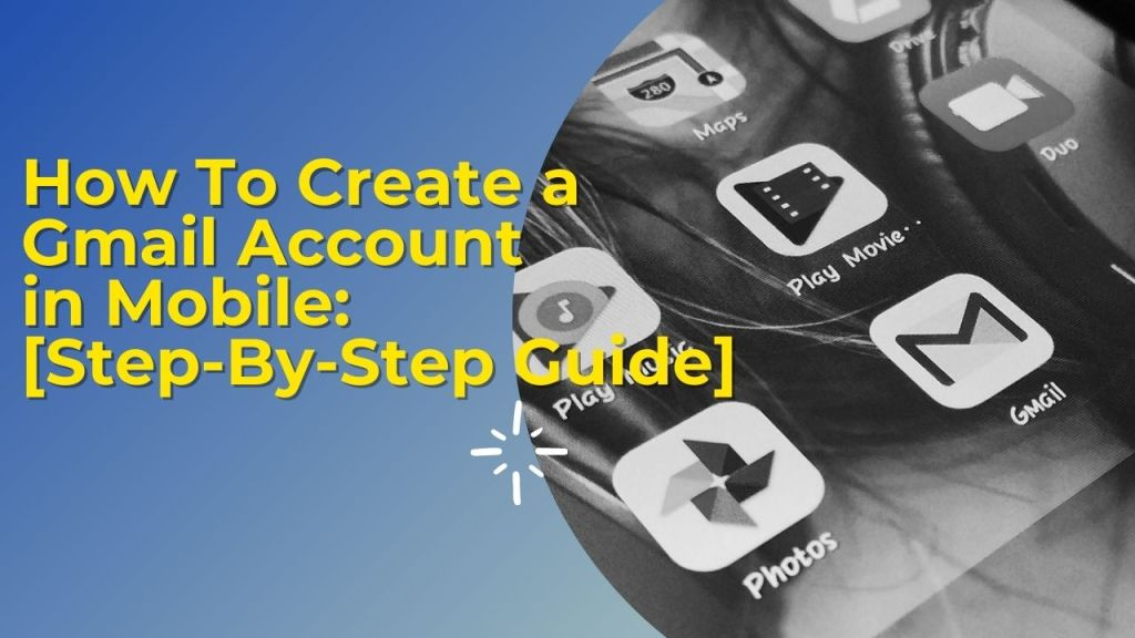 How To Create a Gmail Account in Mobile: [Step-By-Step Guide]