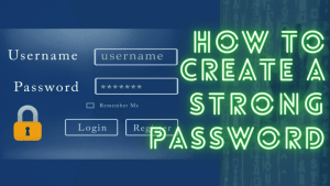 How to Create a Strong Password and Easy to Remember