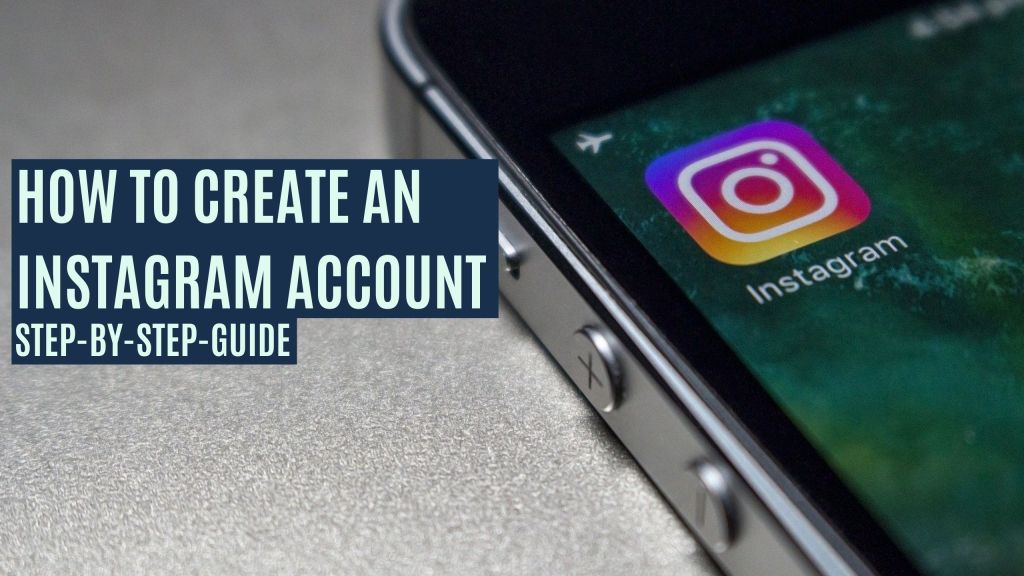 How to Create an Instagram Account [Step-By-Step Guide]