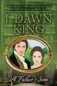 A Father's Sins, Jane Austen fan fiction, Jane Austen, J. Dawn King, historical fiction, Pride and Prejudice variation, novel, fiction