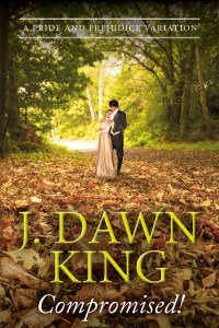 Compromised, Jane Austen variation, Jane Austen fan fiction, Pride and Prejudice variation, Pride and Prejudice, fiction, novel, J. Dawn King, historical fiction