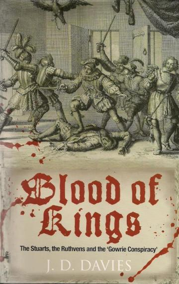Blood of Kings: the Stuarts, the Ruthvens and the 'Gowrie Conspiracy'