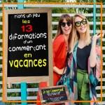 13 déformations commerçant vacances