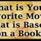 What is Your Favorite Movie That is Based on a Book? by Jean Brashear
