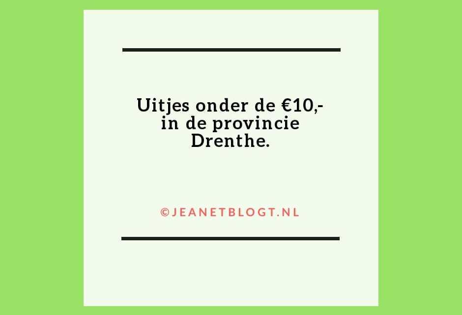 Uitjes met een entreeprijs onder de €10,- in de provincie Drenthe.