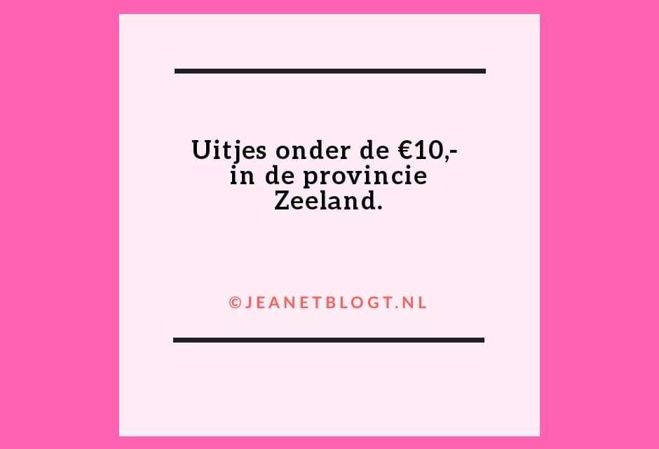 Uitjes onder de €10,- in de provincie Zeeland.