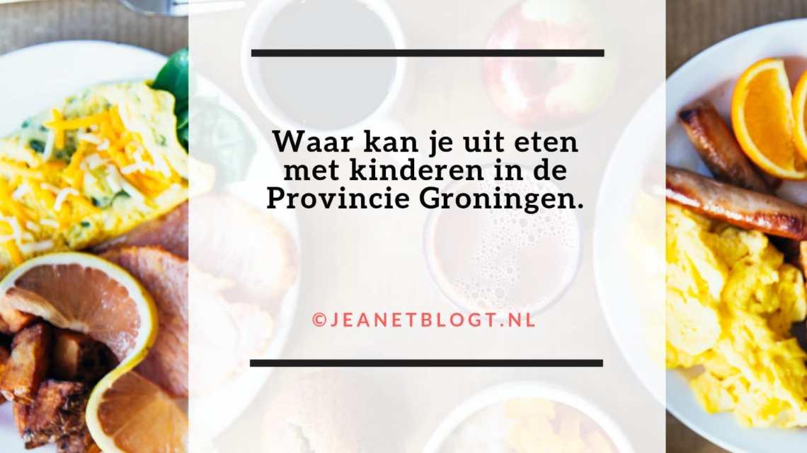 Waar kan je uit eten met kinderen in de provincie Groningen.