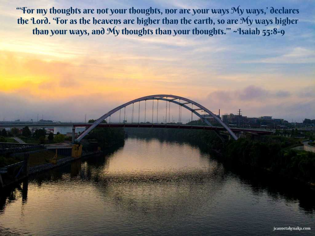 "Meme with the words: ""'For my thoughts are not your thoughts, nor are your ways My ways,' declares the Lord. 'For as the heavens are higher than the earth, so are My ways higher than your ways, and My thoughts than your thoughts.'"" ~Isaiah 55:8-9 on a backdrop of a bridge over a river at sunrise"