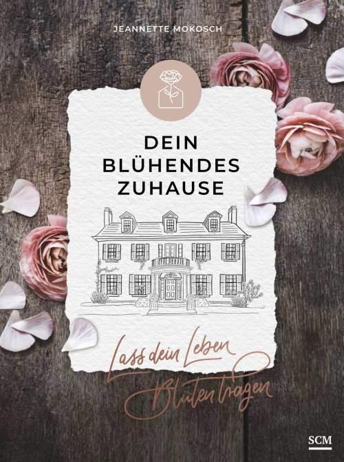 Dein blühendes Zuhause Buch wohnen Familie Beziehungen Glaube Alltag Produktivität Finanzen Gewohnheiten Einrichten Dekoration Berufung Träume