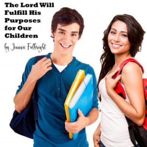 The Lord Will Fulfill His Purposes for Our Children