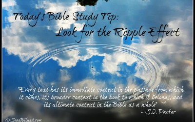 Bible Study Tip #8 — Look for the Ripple Effect When Studying the Bible