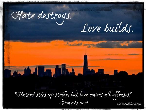 Remember 911 -- Hate destroys. Love builds. (Prov. 10:12)