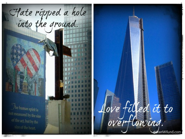 Remember 911 -- Love fills the holes hate created.