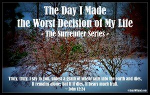 Surrendering to God. Click to read: The Day I Made the Worst Decision of My Life (Part One - The Surrender Series)