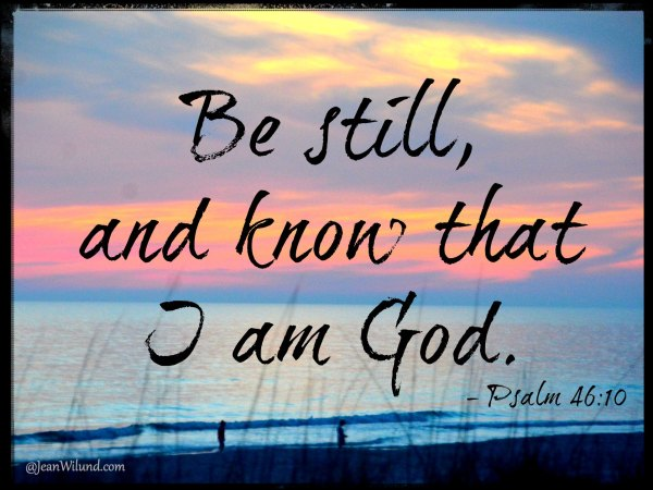 Praise Picture ~ Be Still & Know That I Am God -- Psalm 46:10