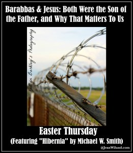 Easter Thursday ~ Barabbas & Jesus: Both Were the Son of the Father & Why That Matters To Us ( JeanWilund.com)