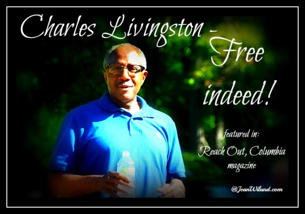 What would you do if you'd been put into prison for 33 years for a crime you didn't commit? Click the photo to read the inspiring story of Charles Livingston ~ Free Indeed (via www.JeanWilund.com as featured in Reach Out, Columbia magazine)