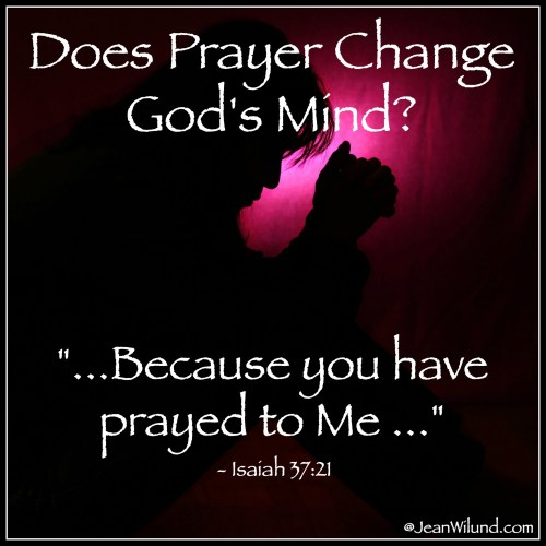 Click to read: Does Prayer Change God's Mind? Isaiah 37:21 via www.JeanWilund.com