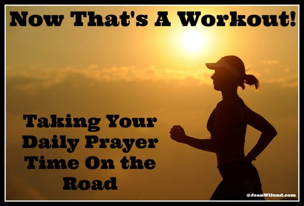 Now That's A Workout: Taking Daily Prayer Time On the Road by Beckie Lindsey (Click to Read via www.JeanWilund.com)