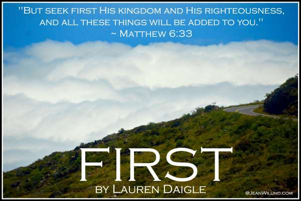 """Click to listen to """"First"""" by Lauren Daigle and read """"Surviving a Broken Heart and the Dreaded Bleh's of Life!""""  ~ Matthew 6:33"""