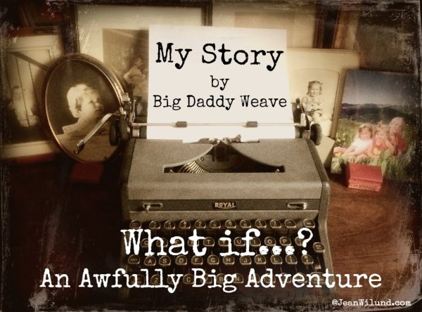 """Read 4 epic stories and watch Big Daddy Weave sing """"My Story"""" And then go live your story!"""