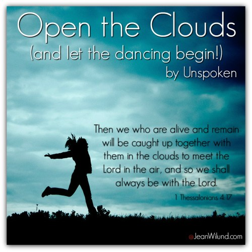 Open the Clouds & let the dancing begin! (awesome music video by Unspoken) I Thessalonians 4:17 via JeanWilund.com