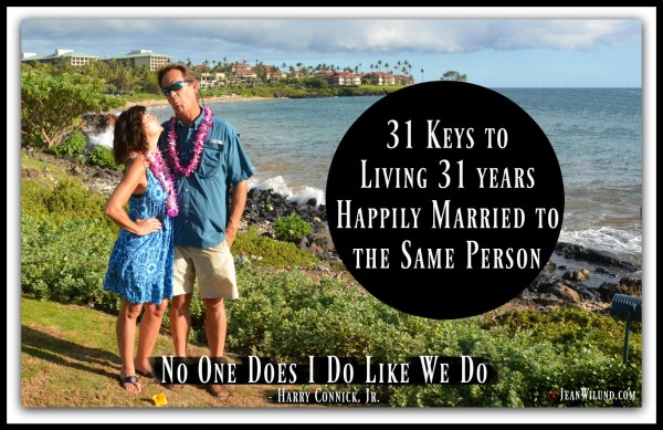 31 Keys to Living 31 Years Happily Married to the Same Person (& Harry Connick Jr.'s Song No One Does I Do Like We Do) via www.JeanWilund.com