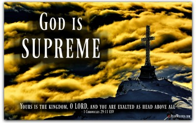 God is Supreme (from The Never-Ending, Ever-Growing List of the Character Traits of God)