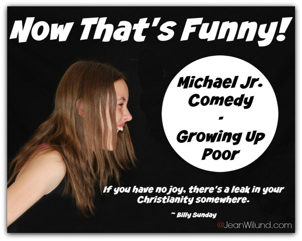 """Now That's Funny! If you have no joy, there's a leak in your Christianity somewhere. Plug your leak with a laugh: Michael Jr. Comedy in """"Growing Up Poor"""""""