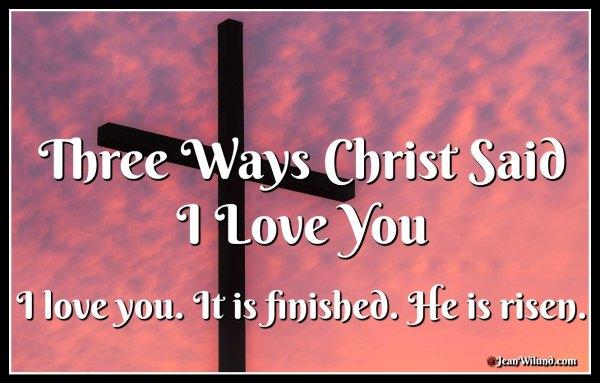 Three ways Christ Said I Love You via www.JeanWilund.com