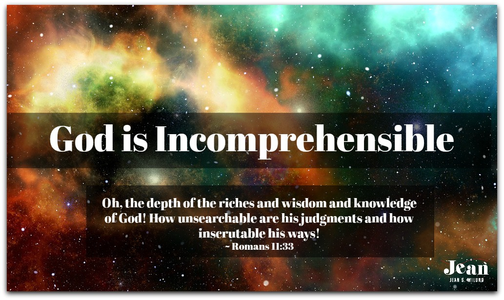 God is Incomprehensible: From the Never-ending, Ever-growing List of the Character Traits of God. (www.JeanWilund.com)