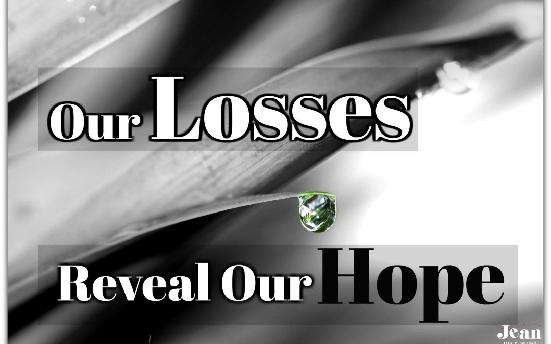 Our Losses Reveal Our Hope