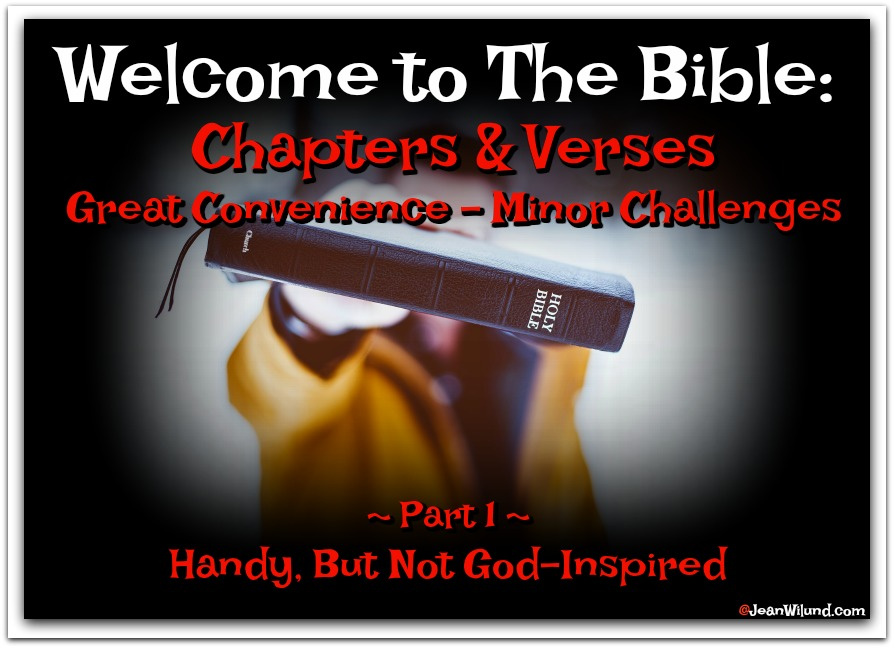 Welcome to the Bible: Chapters and Verses Bring Convenience and Challenges ~ Part 1 ~ Handy, But Not God-Inspired