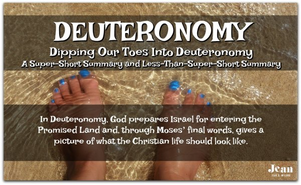 DEUTERONOMY - Dip your toes into the book of Deuteronomy. A Super-Short Summary and Less-Than-Super-Short Summary (Welcome to the Bible series) via www.JeanWilund.com