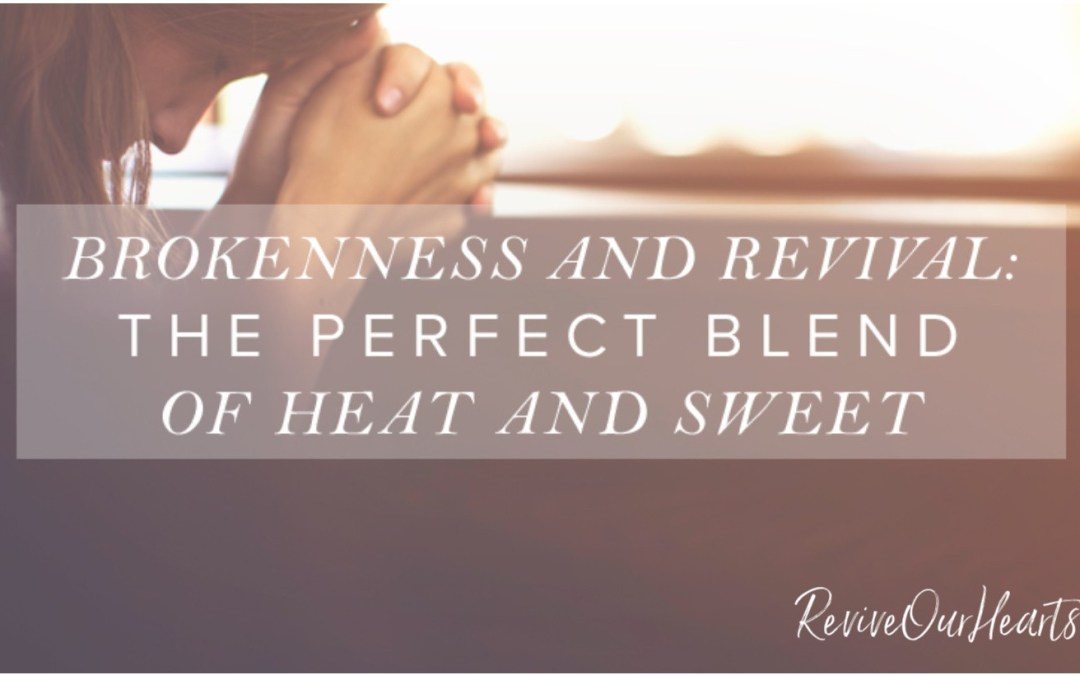 Brokenness and Revival: The Perfect Blend of Heat and Sweet