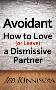 Avoidant: How to Love (or Leave) a Dismissive Partner