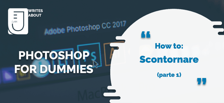 Photoshop for dummies: How to scontornare (parte 1)