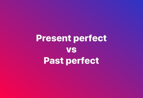 present perfect vs past perfect