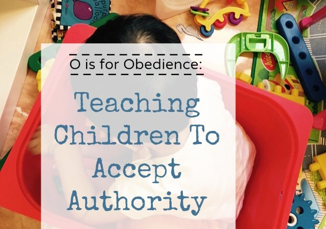 O is for Obedience: Teaching Children to Accept Authority