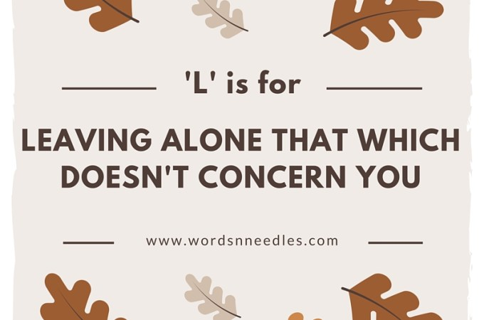 L is for leaving alone that which doesn't concern you